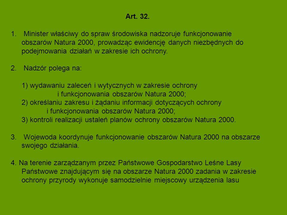 Art. 32. 1. Minister właściwy do spraw środowiska nadzoruje funkcjonowanie obszarów Natura 2000, prowadząc ewidencję danych niezbędnych do podejmowani