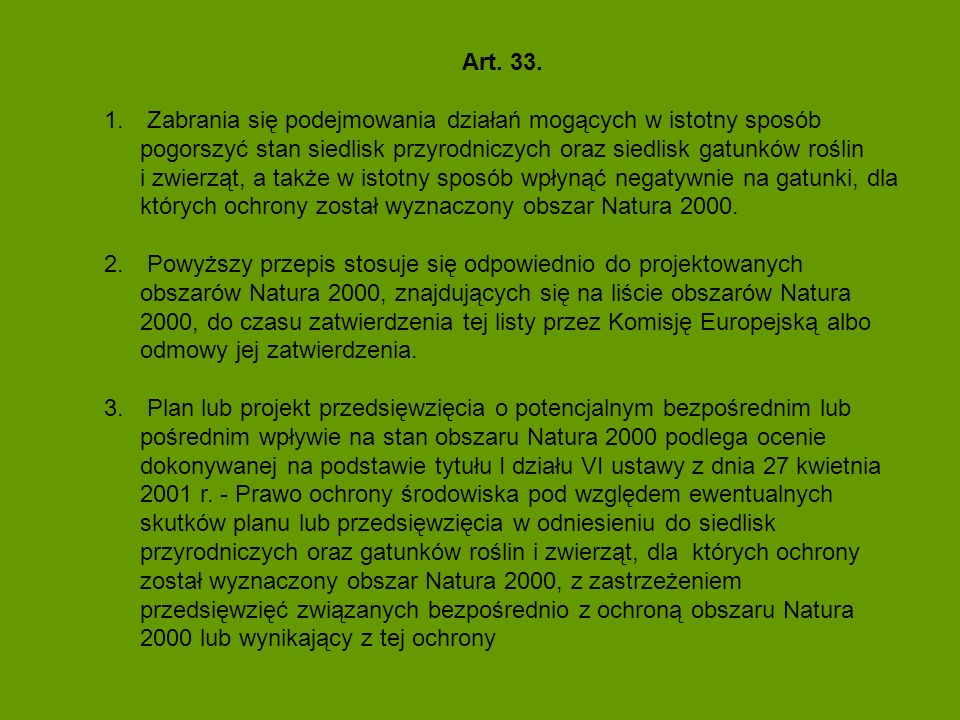 Art. 33. 1. Zabrania się podejmowania działań mogących w istotny sposób pogorszyć stan siedlisk przyrodniczych oraz siedlisk gatunków roślin i zwierzą