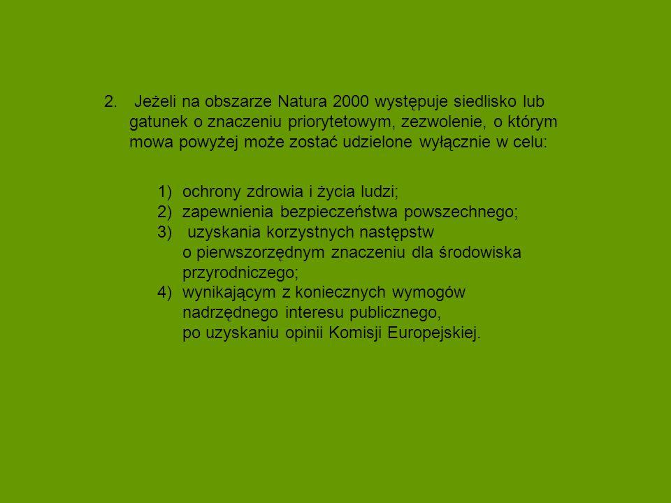 2. Jeżeli na obszarze Natura 2000 występuje siedlisko lub gatunek o znaczeniu priorytetowym, zezwolenie, o którym mowa powyżej może zostać udzielone w