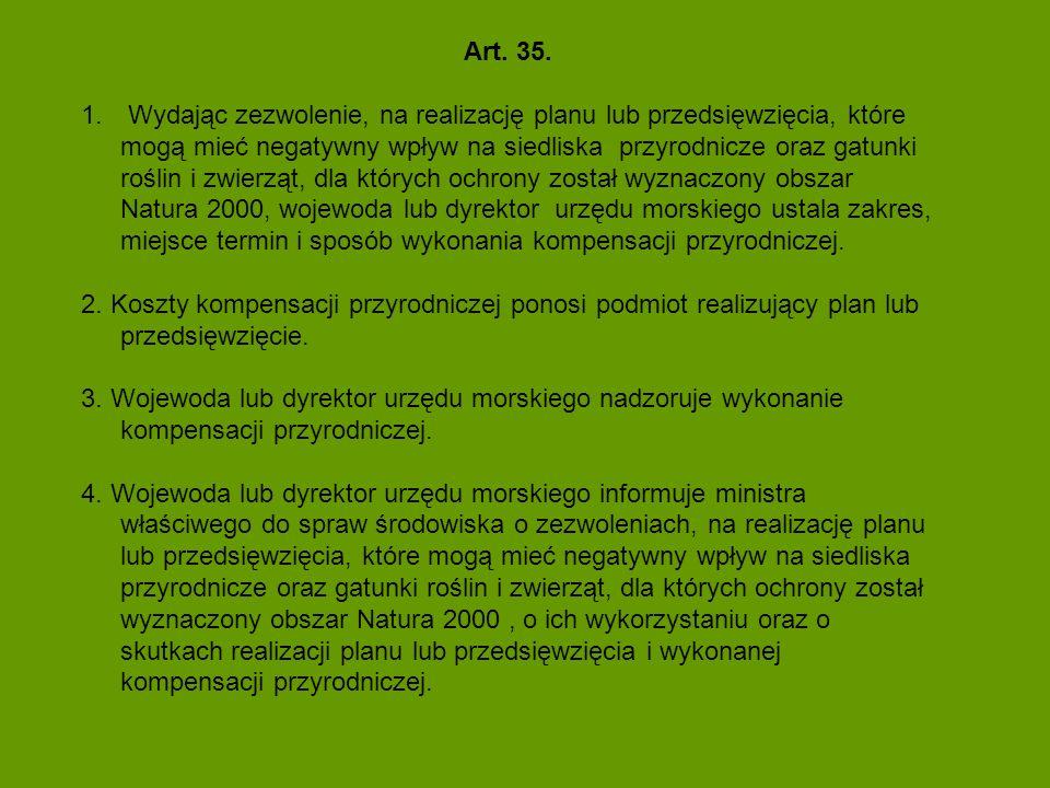 Art. 35. 1. Wydając zezwolenie, na realizację planu lub przedsięwzięcia, które mogą mieć negatywny wpływ na siedliska przyrodnicze oraz gatunki roślin