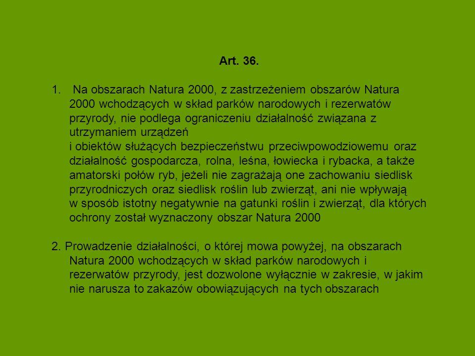 Art. 36. 1. Na obszarach Natura 2000, z zastrzeżeniem obszarów Natura 2000 wchodzących w skład parków narodowych i rezerwatów przyrody, nie podlega og
