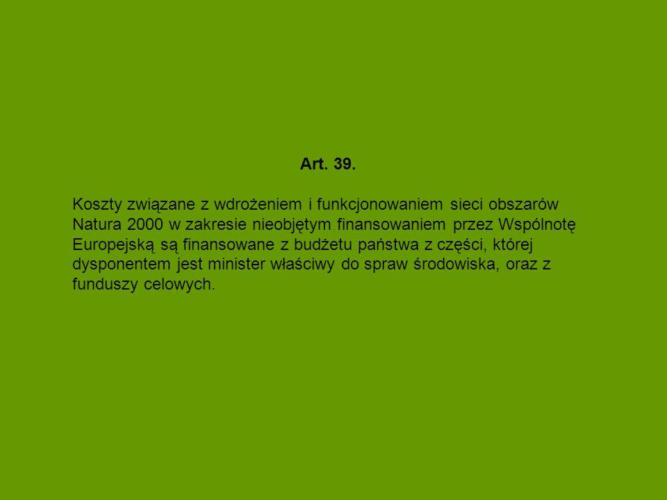 Art. 39. Koszty związane z wdrożeniem i funkcjonowaniem sieci obszarów Natura 2000 w zakresie nieobjętym finansowaniem przez Wspólnotę Europejską są f