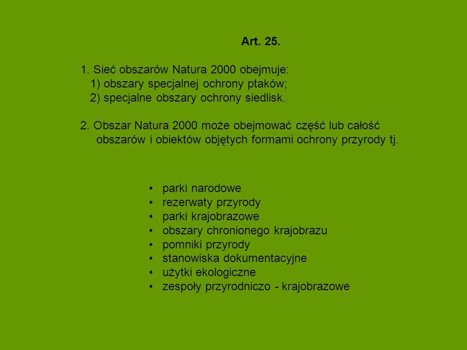 Art. 25. 1. Sieć obszarów Natura 2000 obejmuje: 1) obszary specjalnej ochrony ptaków; 2) specjalne obszary ochrony siedlisk. 2. Obszar Natura 2000 moż