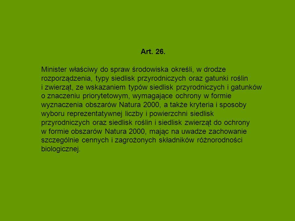 Art. 26. Minister właściwy do spraw środowiska określi, w drodze rozporządzenia, typy siedlisk przyrodniczych oraz gatunki roślin i zwierząt, ze wskaz