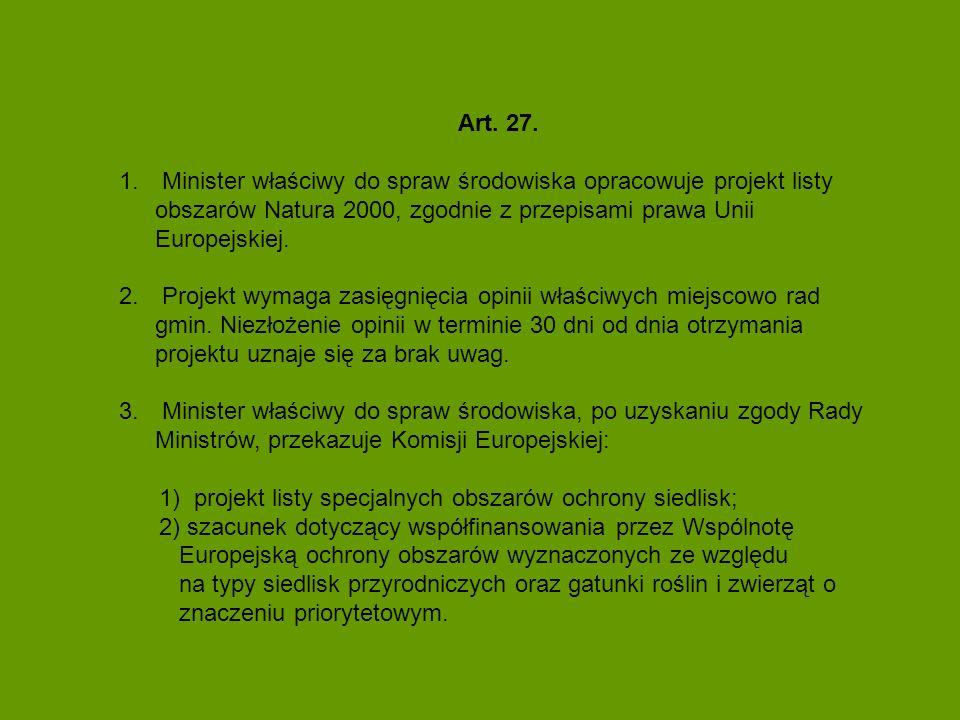 Art. 27. 1. Minister właściwy do spraw środowiska opracowuje projekt listy obszarów Natura 2000, zgodnie z przepisami prawa Unii Europejskiej. 2. Proj