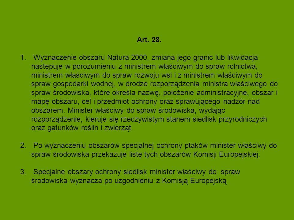 Art. 28. 1. Wyznaczenie obszaru Natura 2000, zmiana jego granic lub likwidacja następuje w porozumieniu z ministrem właściwym do spraw rolnictwa, mini