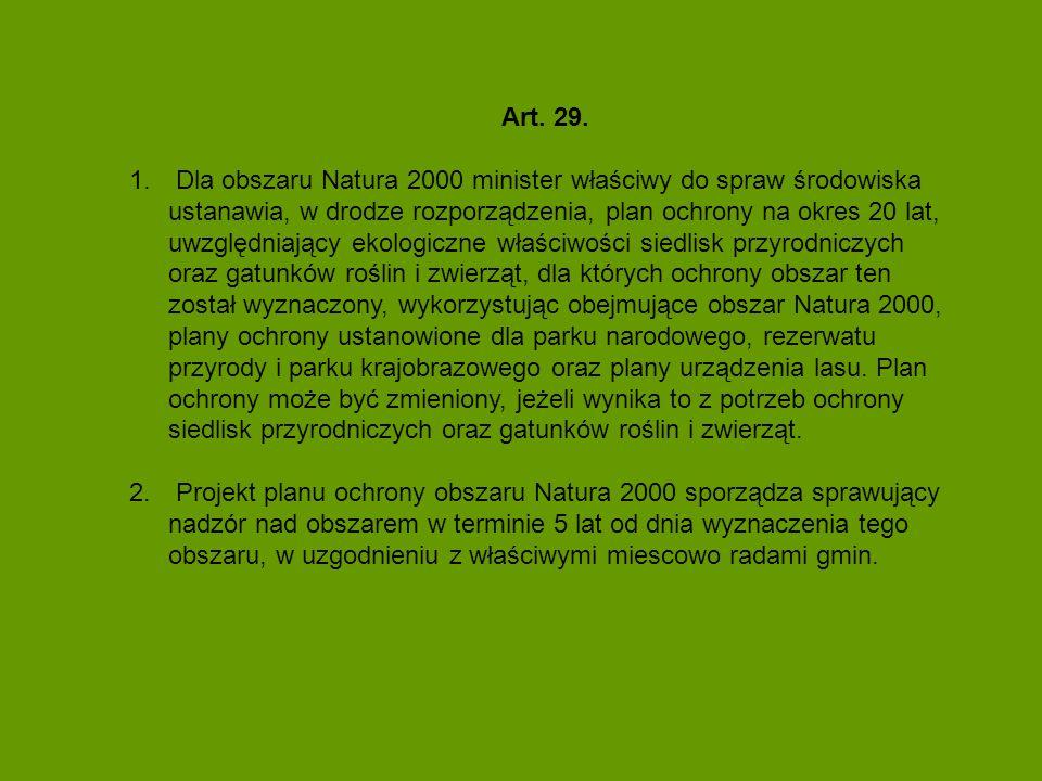 Art. 29. 1. Dla obszaru Natura 2000 minister właściwy do spraw środowiska ustanawia, w drodze rozporządzenia, plan ochrony na okres 20 lat, uwzględnia