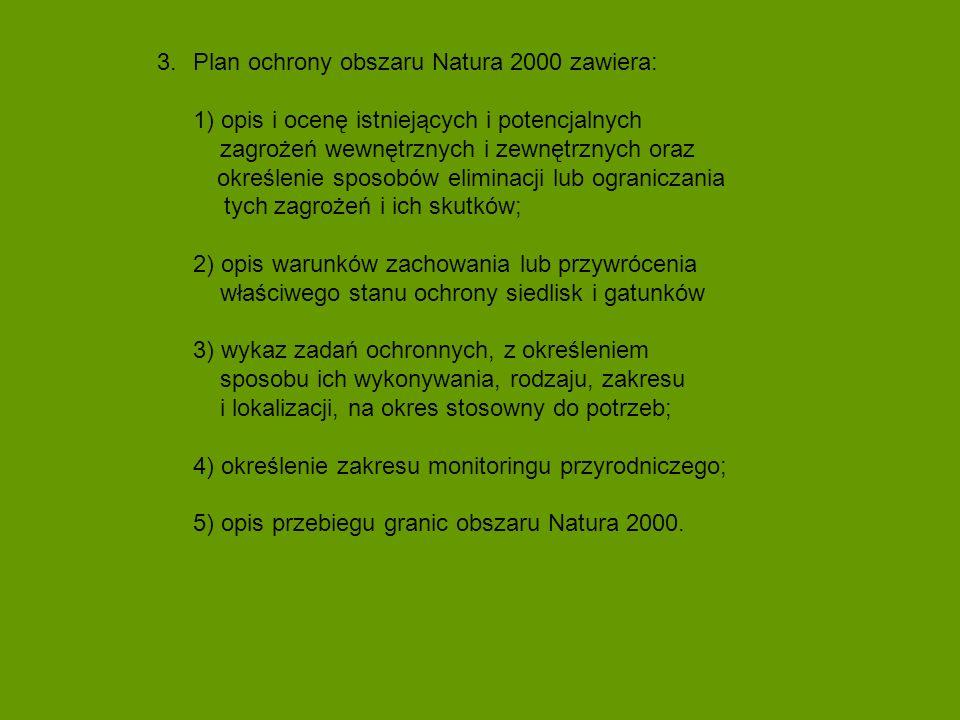 3.Plan ochrony obszaru Natura 2000 zawiera: 1) opis i ocenę istniejących i potencjalnych zagrożeń wewnętrznych i zewnętrznych oraz określenie sposobów