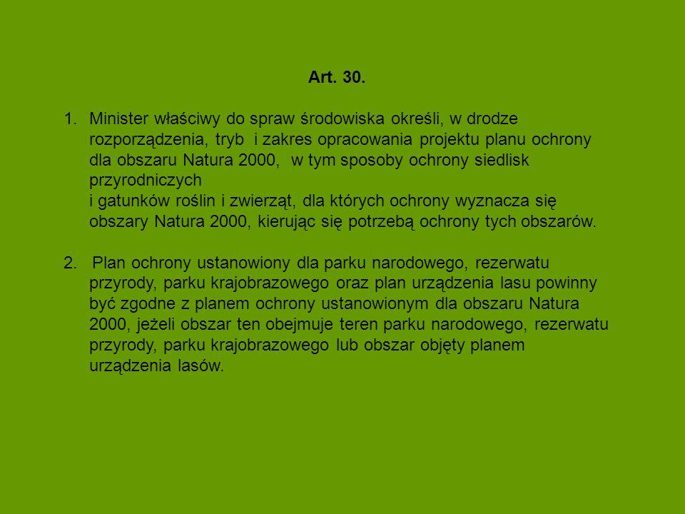 Art. 30. 1.Minister właściwy do spraw środowiska określi, w drodze rozporządzenia, tryb i zakres opracowania projektu planu ochrony dla obszaru Natura