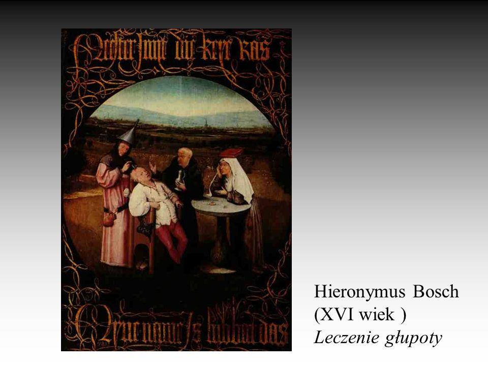 Hieronymus Bosch (XVI wiek ) Leczenie głupoty