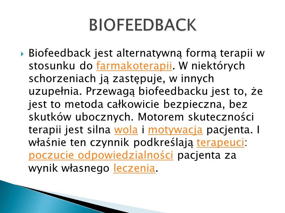Biofeedback jest alternatywną formą terapii w stosunku do farmakoterapii. W niektórych schorzeniach ją zastępuje, w innych uzupełnia. Przewagą biofeed