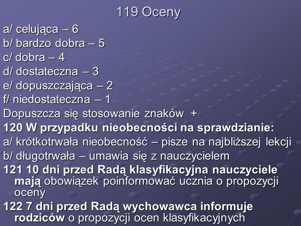 119 Oceny a/ celująca – 6 b/ bardzo dobra – 5 c/ dobra – 4 d/ dostateczna – 3 e/ dopuszczająca – 2 f/ niedostateczna – 1 Dopuszcza się stosowanie znak