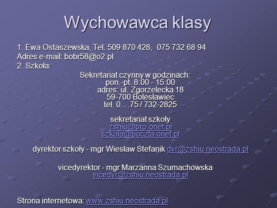 Wychowawca klasy 1. Ewa Ostaszewska, Tel. 509 870 428, 075 732 68 94 Adres e-mail: bobr58@o2.pl 2. Szkoła: Sekretariat czynny w godzinach: pon.-pt. 8: