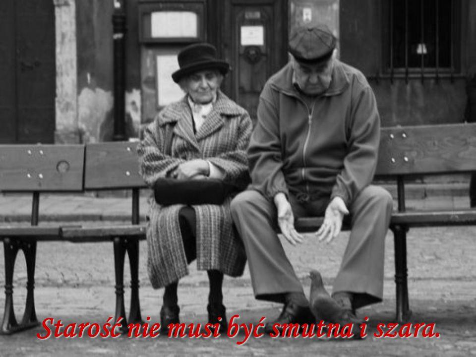 Starość nie musi być smutna i szara.