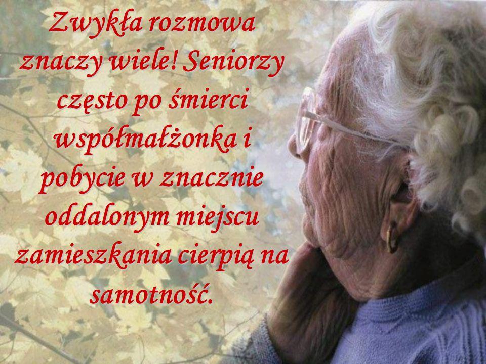 Zwykła rozmowa znaczy wiele! Seniorzy często po śmierci współmałżonka i pobycie w znacznie oddalonym miejscu zamieszkania cierpią na samotność.