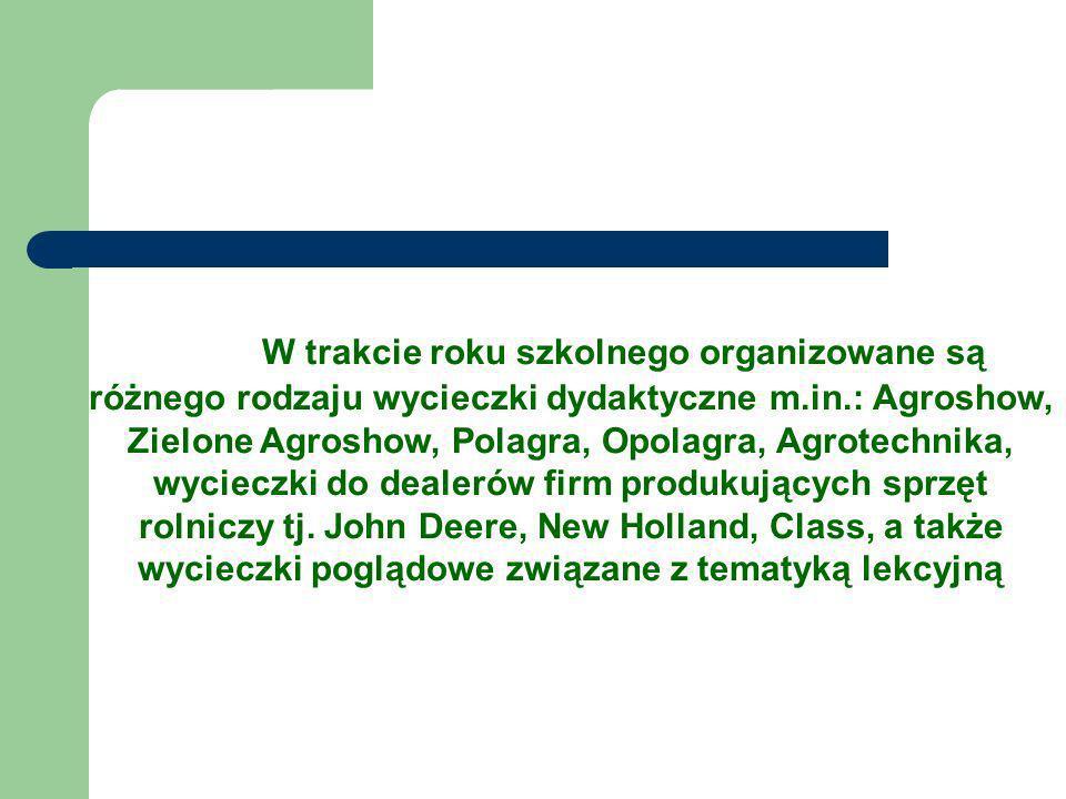 W trakcie roku szkolnego organizowane są różnego rodzaju wycieczki dydaktyczne m.in.: Agroshow, Zielone Agroshow, Polagra, Opolagra, Agrotechnika, wyc