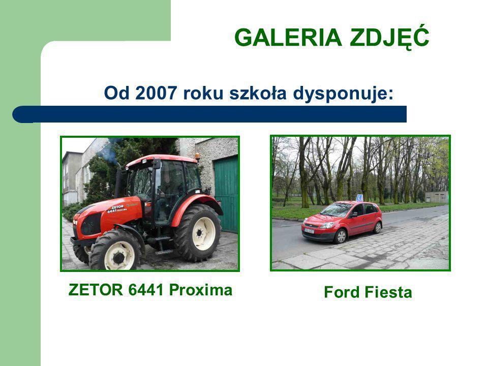 GALERIA ZDJĘĆ Od 2007 roku szkoła dysponuje: ZETOR 6441 Proxima Ford Fiesta