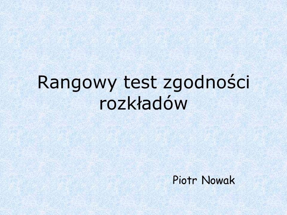 Rangowy test zgodności rozkładów Piotr Nowak