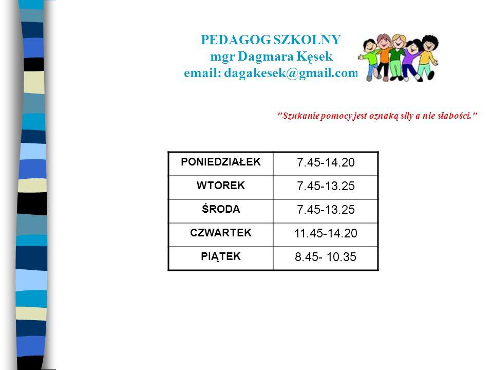 PEDAGOG SZKOLNY mgr Dagmara Kęsek email: dagakesek@gmail.com