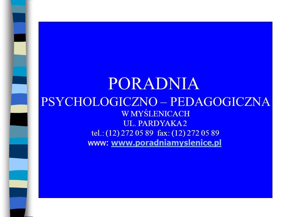PORADNIA PSYCHOLOGICZNO – PEDAGOGICZNA W MYŚLENICACH UL. PARDYAKA 2 tel.: (12) 272 05 89 fax: (12) 272 05 89 www: www.poradniamyslenice.plwww.poradnia