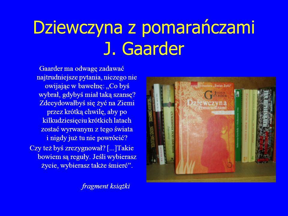 Dziewczyna z pomarańczami J. Gaarder Gaarder ma odwagę zadawać najtrudniejsze pytania, niczego nie owijając w bawełnę: Co byś wybrał, gdybyś miał taką