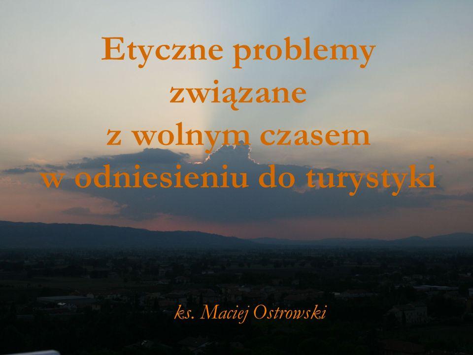 Etyczne problemy związane z wolnym czasem w odniesieniu do turystyki ks. Maciej Ostrowski