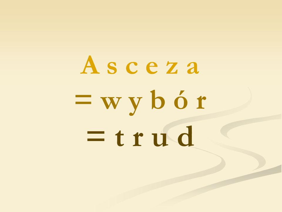 A s c e z a = w y b ó r = t r u d