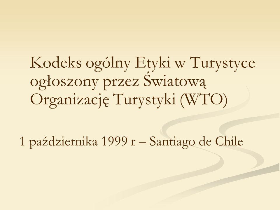 Kodeks ogólny Etyki w Turystyce ogłoszony przez Światową Organizację Turystyki (WTO) 1 października 1999 r – Santiago de Chile