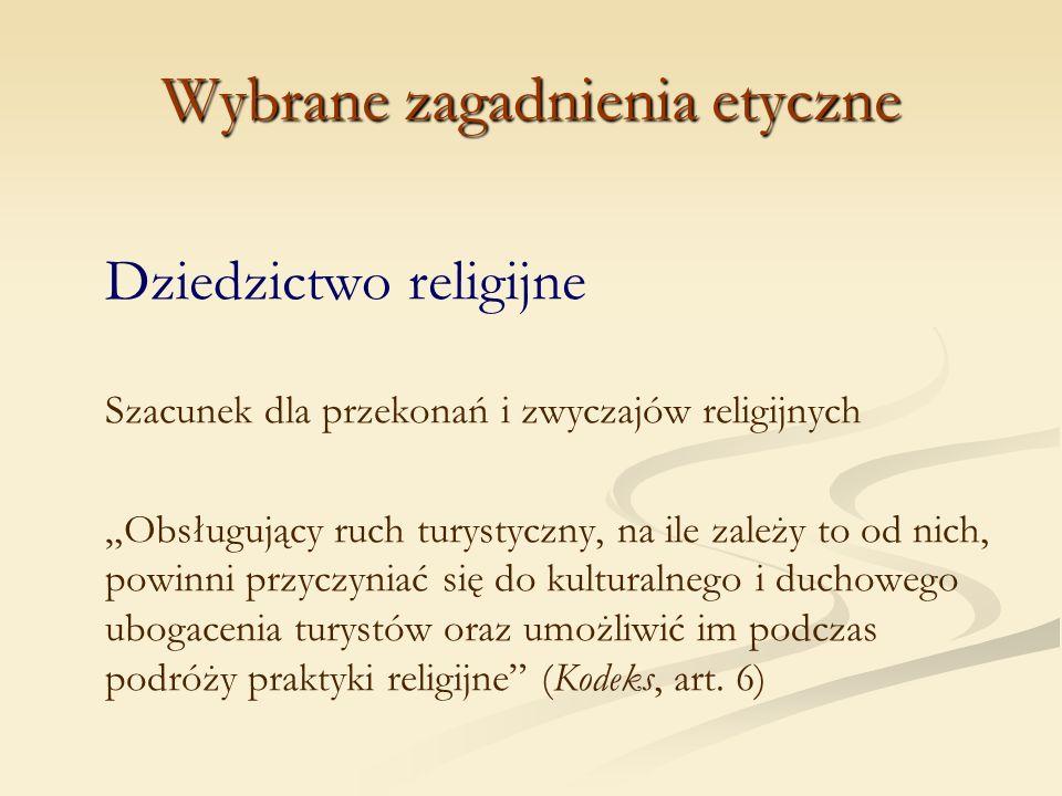 Wybrane zagadnienia etyczne Dziedzictwo religijne Szacunek dla przekonań i zwyczajów religijnych Obsługujący ruch turystyczny, na ile zależy to od nic