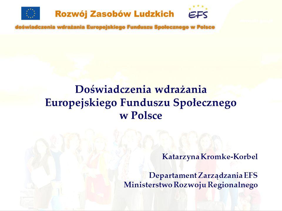 Katarzyna Kromke-Korbel Departament Zarządzania EFS Ministerstwo Rozwoju Regionalnego Doświadczenia wdrażania Europejskiego Funduszu Społecznego w Pol