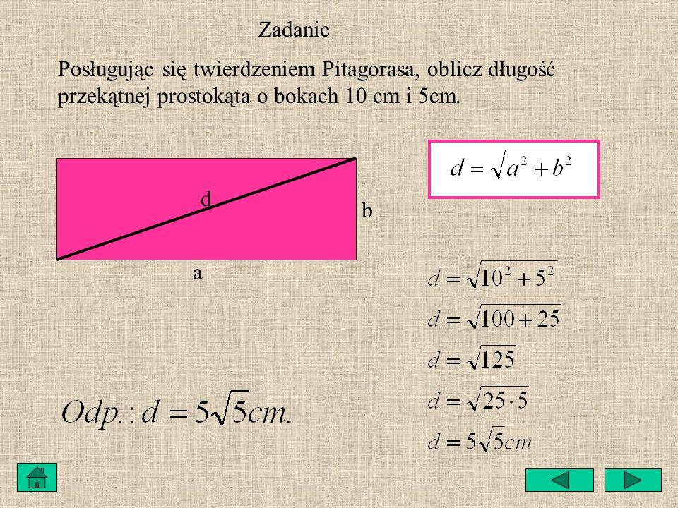 Zadanie Oblicz długość przekątnej kwadratu o boku 6 cm. a a d d = a Odp.: d = 6