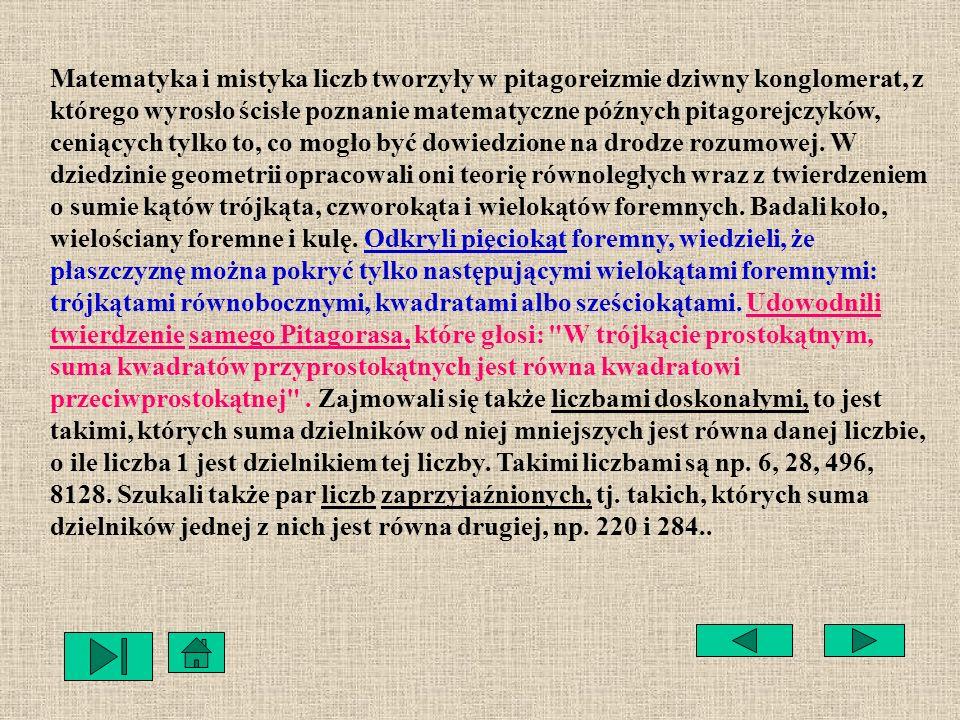 PITAGORAS PITAGORAS z SAMOS, żył w latach 570-496 p.n.e. Pozostawił po sobie prąd filozoficzno-religijny związany ze swoim imieniem, trwający przez dw