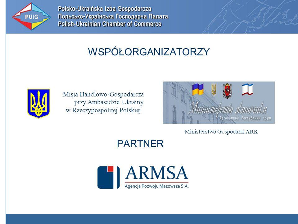 WSPÓŁORGANIZATORZY PARTNER Misja Handlowo-Gospodarcza przy Ambasadzie Ukrainy w Rzeczypospolitej Polskiej Ministerstwo Gospodarki ARK