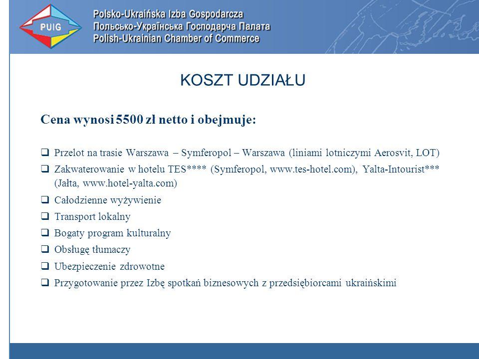 Cena wynosi 5500 zł netto i obejmuje: Przelot na trasie Warszawa – Symferopol – Warszawa (liniami lotniczymi Aerosvit, LOT) Zakwaterowanie w hotelu TES**** (Symferopol, www.tes-hotel.com), Yalta-Intourist*** (Jałta, www.hotel-yalta.com) Całodzienne wyżywienie Transport lokalny Bogaty program kulturalny Obsługę tłumaczy Ubezpieczenie zdrowotne Przygotowanie przez Izbę spotkań biznesowych z przedsiębiorcami ukraińskimi KOSZT UDZIAŁU