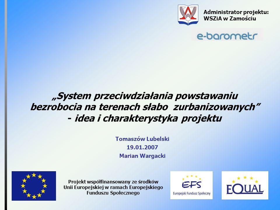 System przeciwdziałania powstawaniu bezrobocia na terenach słabo zurbanizowanych - idea i charakterystyka projektu Administrator projektu: WSZiA w Zam