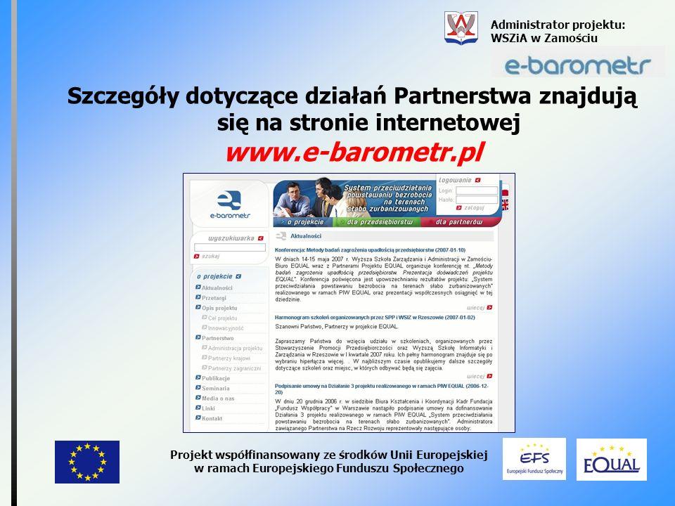 Szczegóły dotyczące działań Partnerstwa znajdują się na stronie internetowej www.e-barometr.pl Administrator projektu: WSZiA w Zamościu Projekt współf