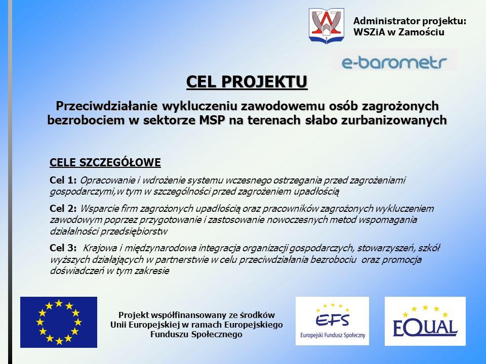 Administrator projektu: WSZiA w Zamościu Projekt współfinansowany ze środków Unii Europejskiej w ramach Europejskiego Funduszu Społecznego CEL PROJEKT