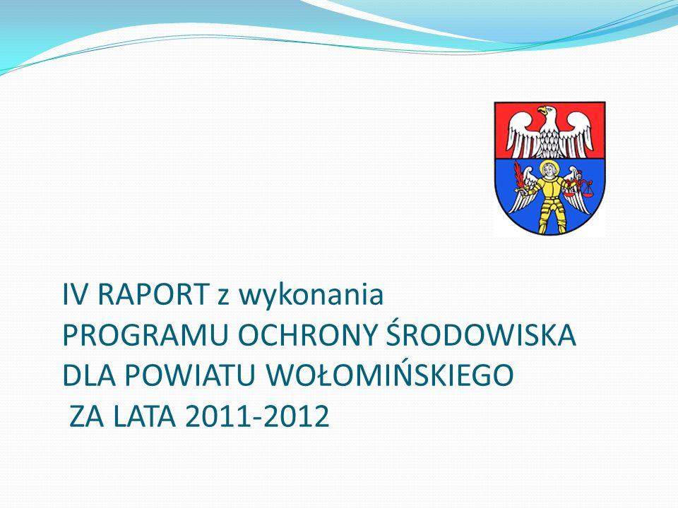 IV RAPORT z wykonania PROGRAMU OCHRONY ŚRODOWISKA DLA POWIATU WOŁOMIŃSKIEGO ZA LATA 2011-2012