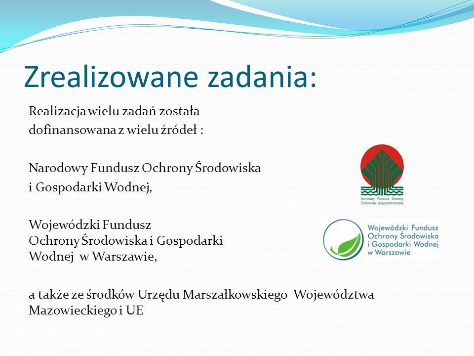 Zrealizowane zadania: Realizacja wielu zadań została dofinansowana z wielu źródeł : Narodowy Fundusz Ochrony Środowiska i Gospodarki Wodnej, Wojewódzk