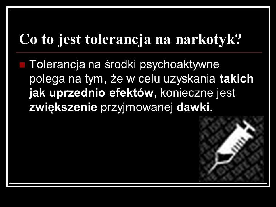 Co to jest tolerancja na narkotyk? Tolerancja na środki psychoaktywne polega na tym, że w celu uzyskania takich jak uprzednio efektów, konieczne jest