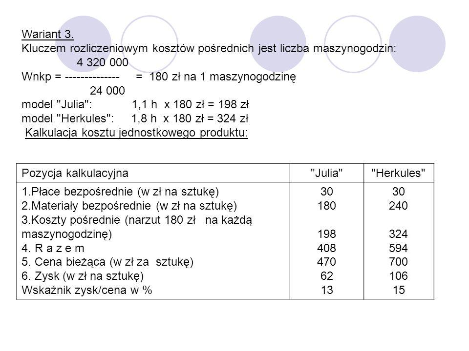 Wariant 3. Kluczem rozliczeniowym kosztów pośrednich jest liczba maszynogodzin: 4 320 000 Wnkp = -------------- = 180 zł na 1 maszynogodzinę 24 000 mo