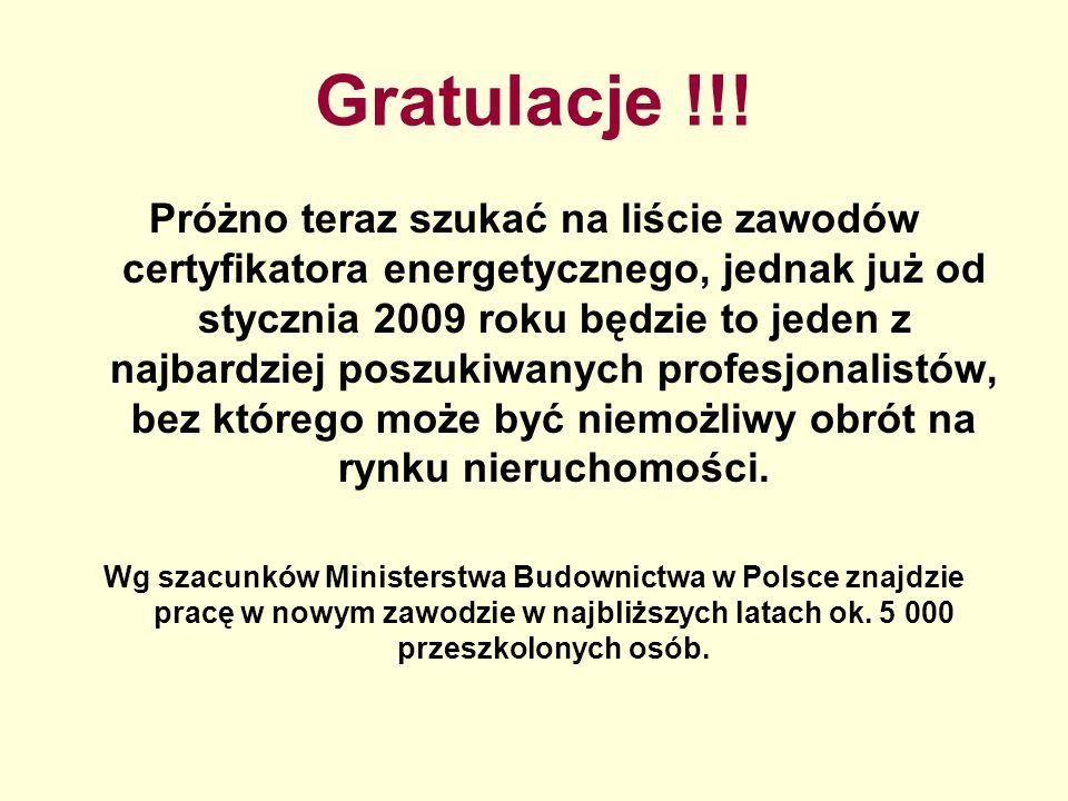 Gratulacje !!! Próżno teraz szukać na liście zawodów certyfikatora energetycznego, jednak już od stycznia 2009 roku będzie to jeden z najbardziej posz