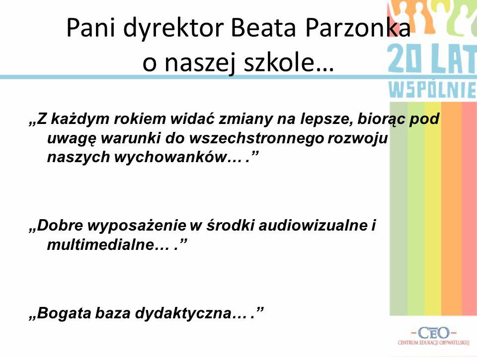 Pani dyrektor Beata Parzonka o naszej szkole… Z każdym rokiem widać zmiany na lepsze, biorąc pod uwagę warunki do wszechstronnego rozwoju naszych wych