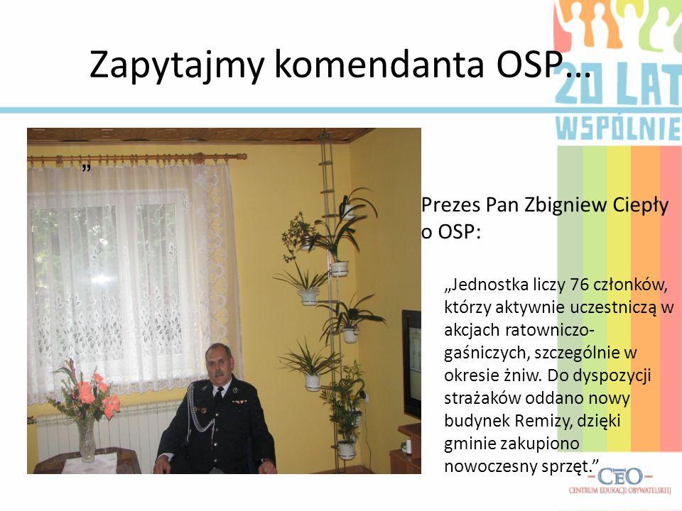 Zapytajmy komendanta OSP… Prezes Pan Zbigniew Ciepły o OSP: Jednostka liczy 76 członków, którzy aktywnie uczestniczą w akcjach ratowniczo- gaśniczych,