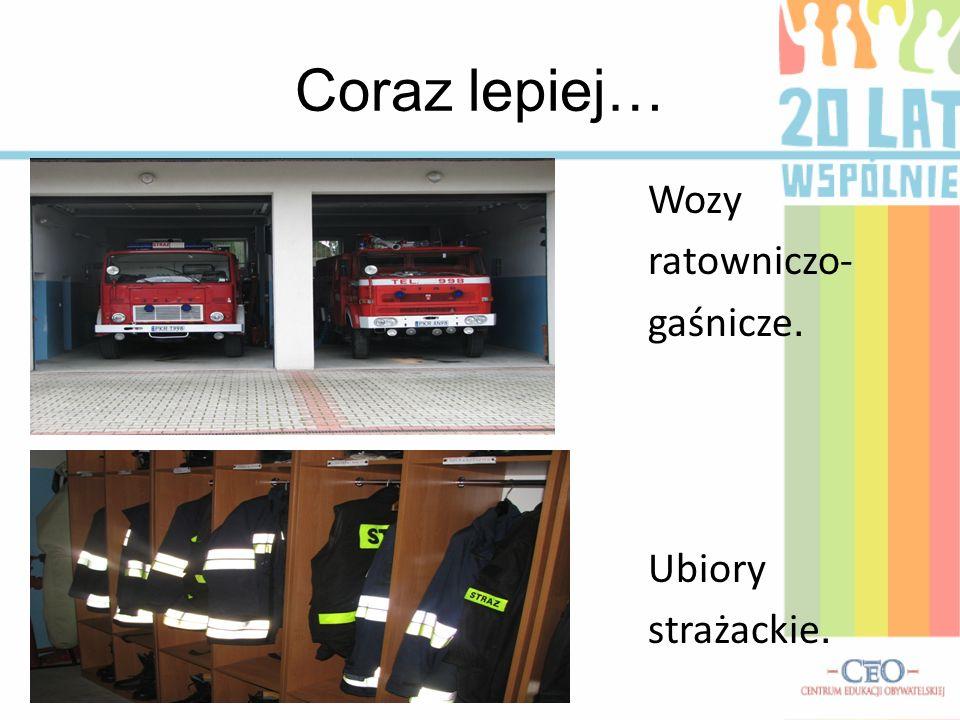 Coraz lepiej… Wozy ratowniczo- gaśnicze. Ubiory strażackie.