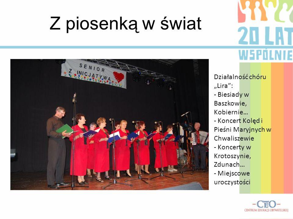 Z piosenką w świat Działalność chóru Lira: - Biesiady w Baszkowie, Kobiernie… - Koncert Kolęd i Pieśni Maryjnych w Chwaliszewie - Koncerty w Krotoszyn
