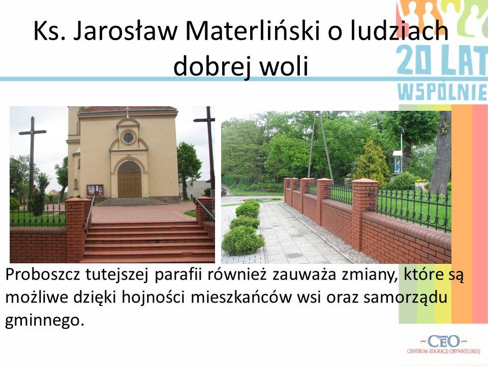 Ks. Jarosław Materliński o ludziach dobrej woli Proboszcz tutejszej parafii również zauważa zmiany, które są możliwe dzięki hojności mieszkańców wsi o