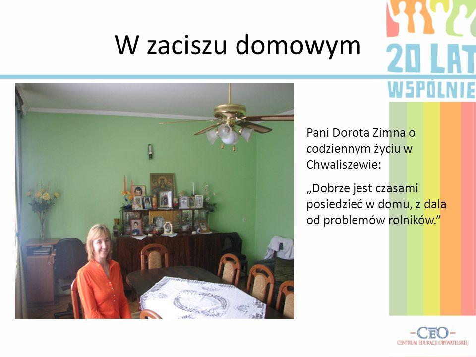 W zaciszu domowym Pani Dorota Zimna o codziennym życiu w Chwaliszewie: Dobrze jest czasami posiedzieć w domu, z dala od problemów rolników.
