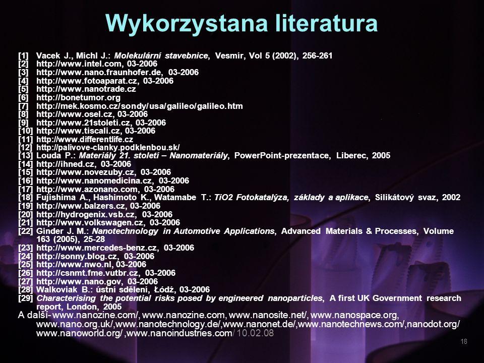 Wykorzystana literatura [1]Vacek J., Michl J.: Molekulární stavebnice, Vesmír, Vol 5 (2002), 256-261 [2] http://www.intel.com, 03-2006 [3] http://www.