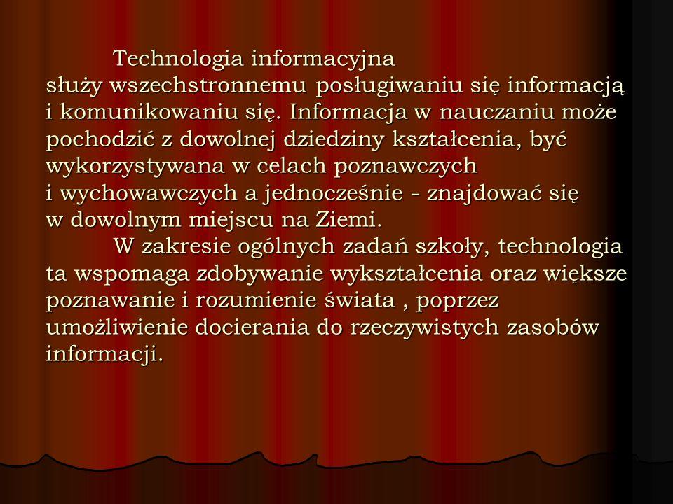 Technologia informacyjna służy wszechstronnemu posługiwaniu się informacją i komunikowaniu się. Informacja w nauczaniu może pochodzić z dowolnej dzied